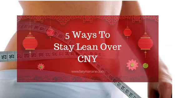 5 ways to stay lean (or get lean) over CNY